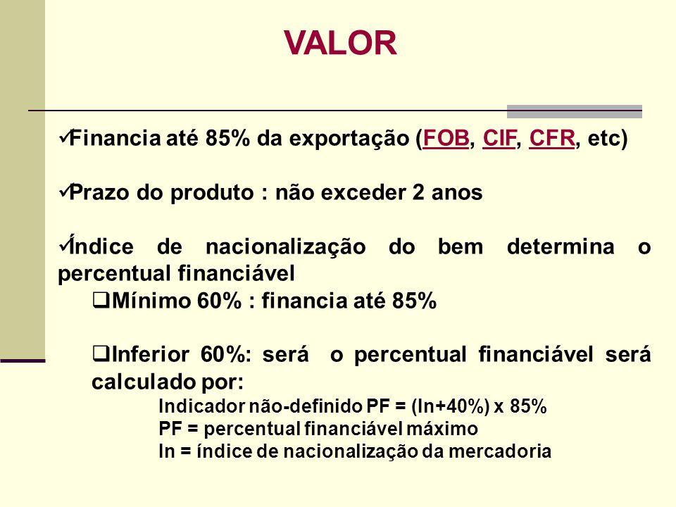 VALOR Financia até 85% da exportação (FOB, CIF, CFR, etc)