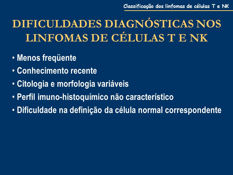 DIFICULDADES DIAGNÓSTICAS NOS LINFOMAS DE CÉLULAS T E NK