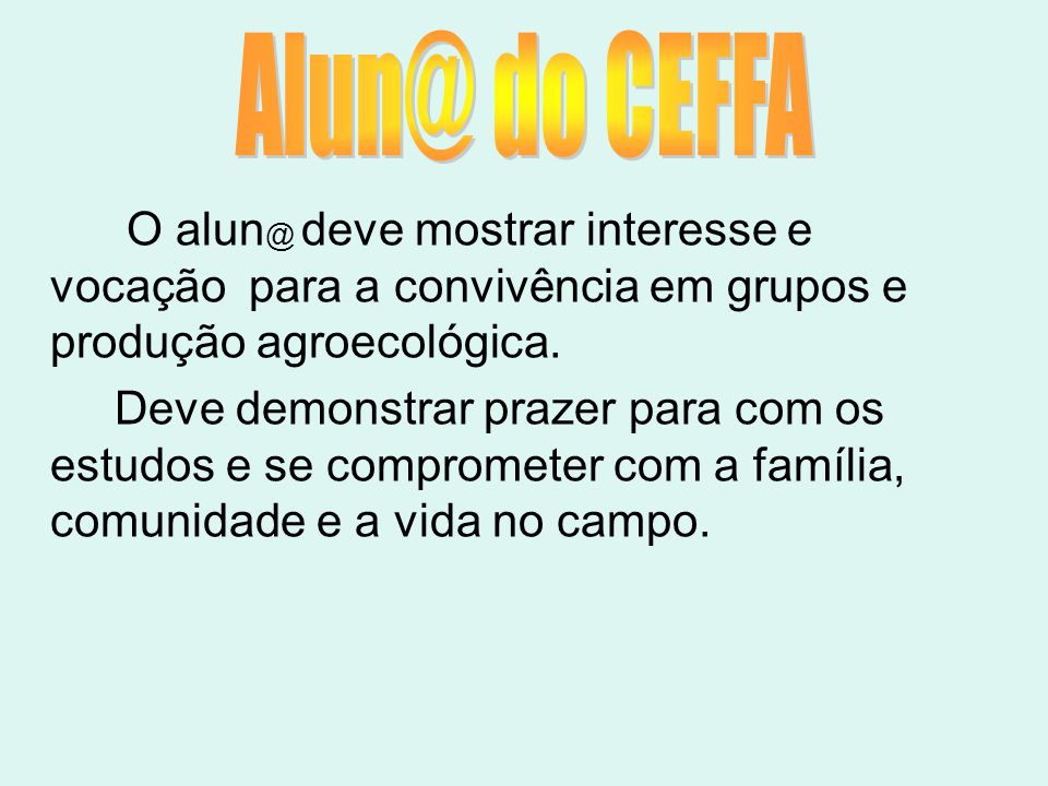 Alun@ do CEFFA O alun@ deve mostrar interesse e vocação para a convivência em grupos e produção agroecológica.
