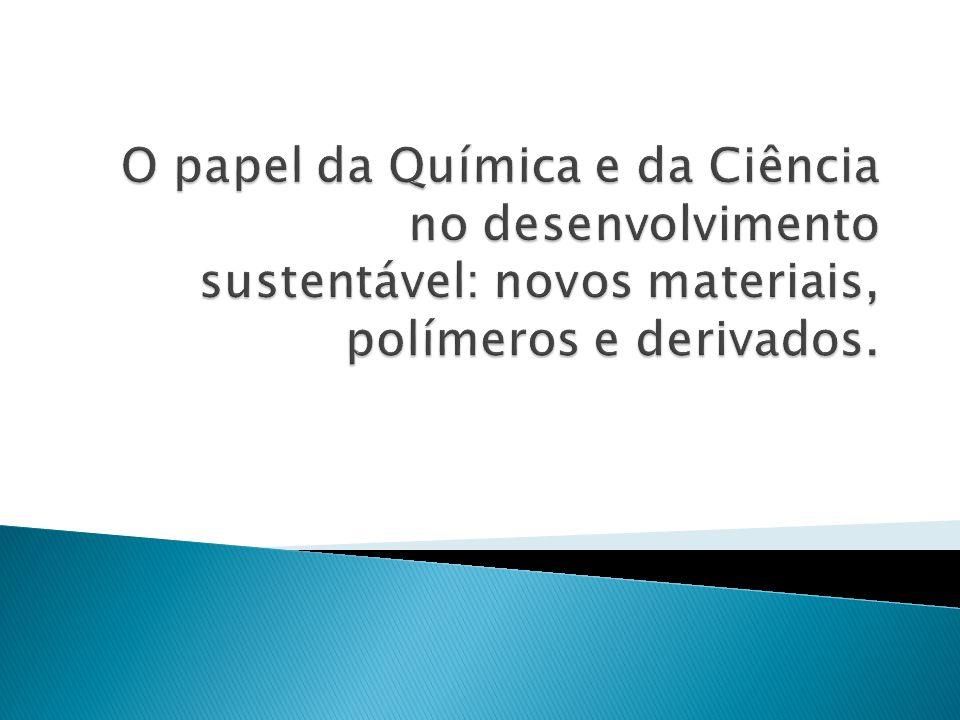 O papel da Química e da Ciência no desenvolvimento sustentável: novos materiais, polímeros e derivados.