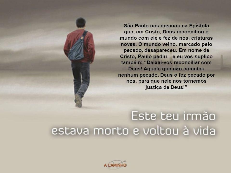 São Paulo nos ensinou na Epístola que, em Cristo, Deus reconciliou o mundo com ele e fez de nós, criaturas novas.