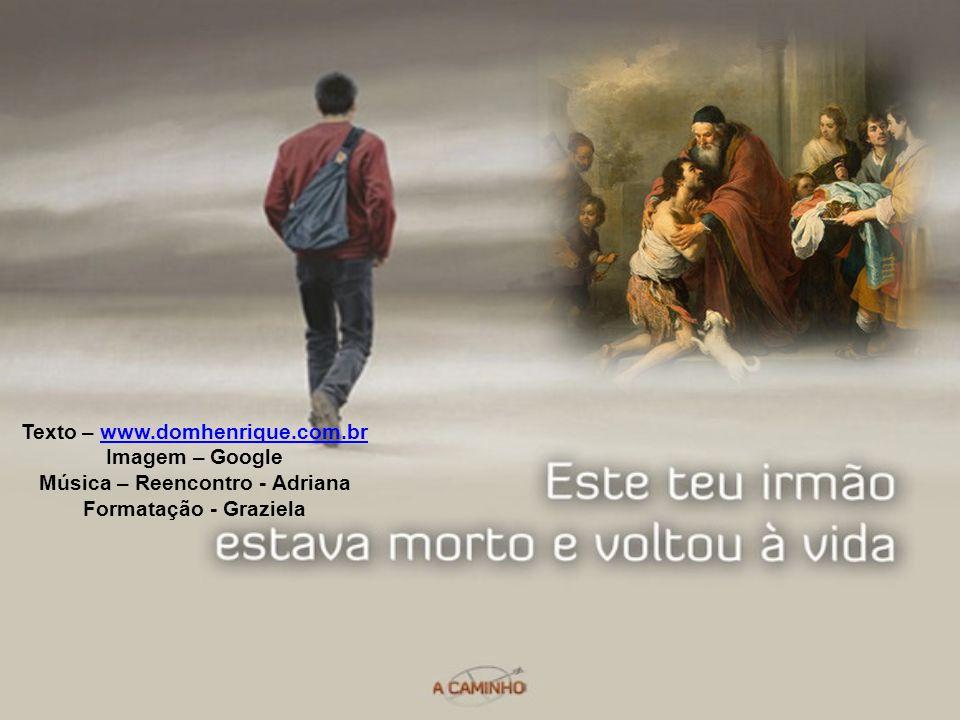 Texto – www.domhenrique.com.br Música – Reencontro - Adriana