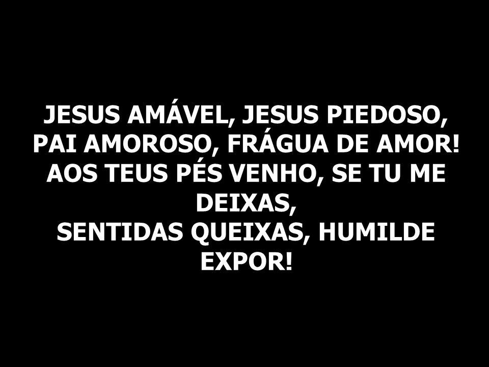 JESUS AMÁVEL, JESUS PIEDOSO, PAI AMOROSO, FRÁGUA DE AMOR