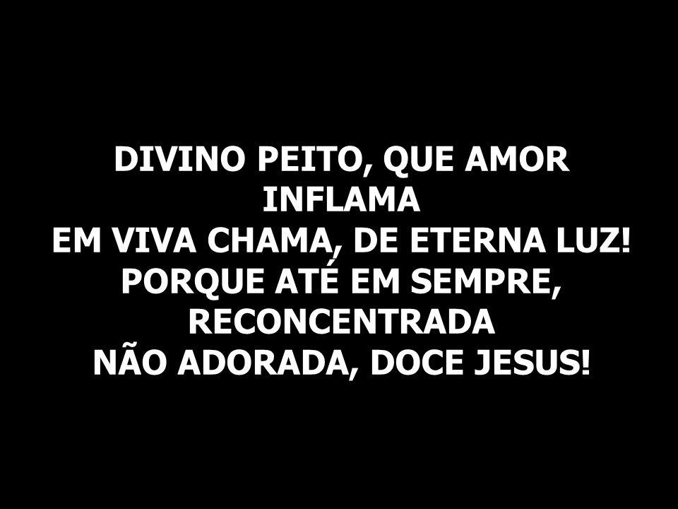 DIVINO PEITO, QUE AMOR INFLAMA EM VIVA CHAMA, DE ETERNA LUZ