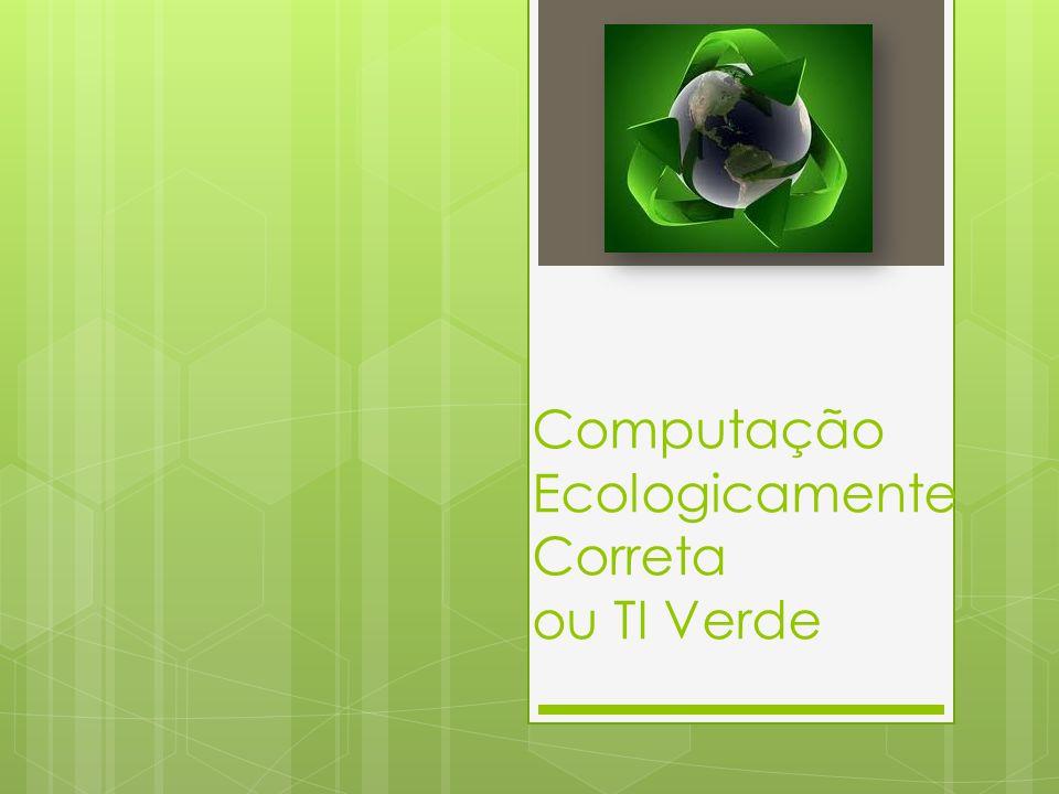 Computação Ecologicamente Correta ou TI Verde