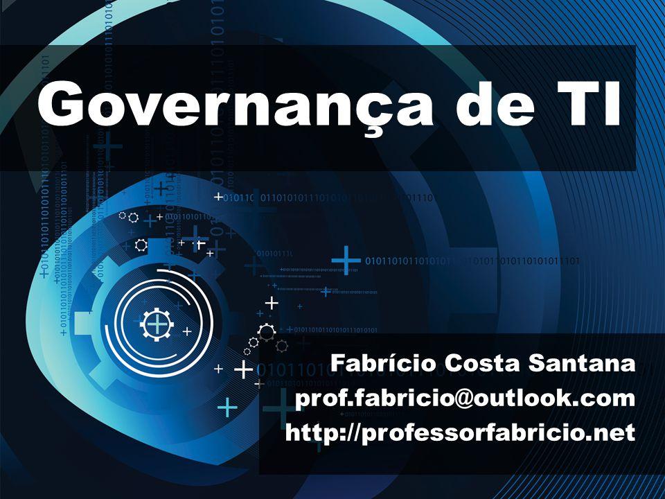 Governança de TI Fabrício Costa Santana prof.fabricio@outlook.com