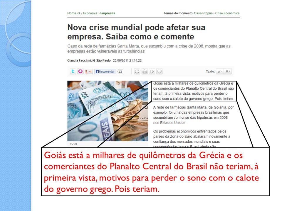 Goiás está a milhares de quilômetros da Grécia e os comerciantes do Planalto Central do Brasil não teriam, à primeira vista, motivos para perder o sono com o calote do governo grego.