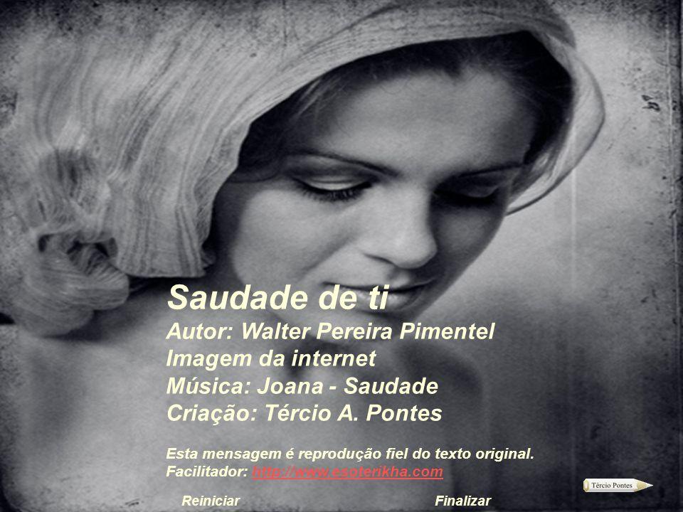 Saudade de ti Autor: Walter Pereira Pimentel Imagem da internet