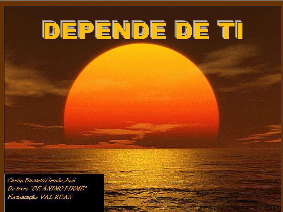 DEPENDE DE TI Carlos Baccelli/irmão José Do livro DE ÂNIMO FIRME