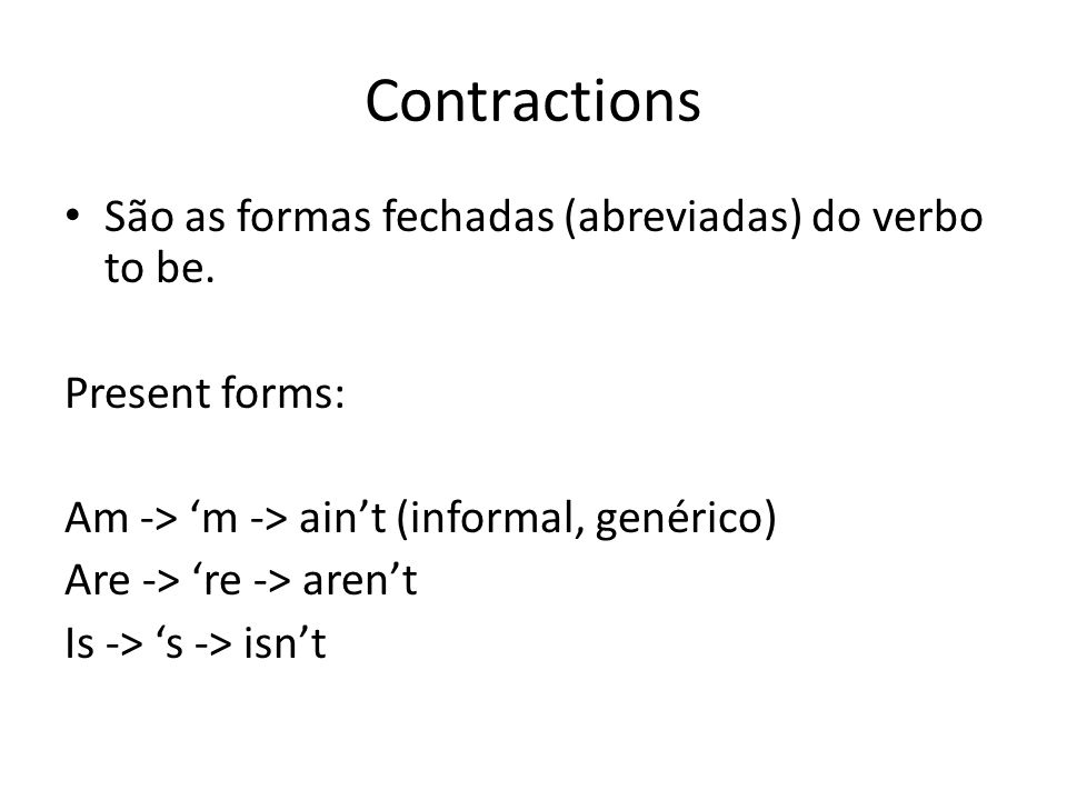Contractions São as formas fechadas (abreviadas) do verbo to be.