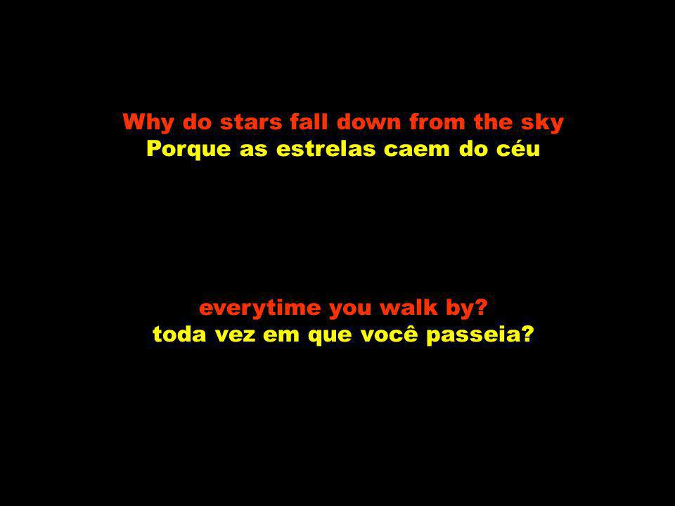 Why do stars fall down from the sky Porque as estrelas caem do céu