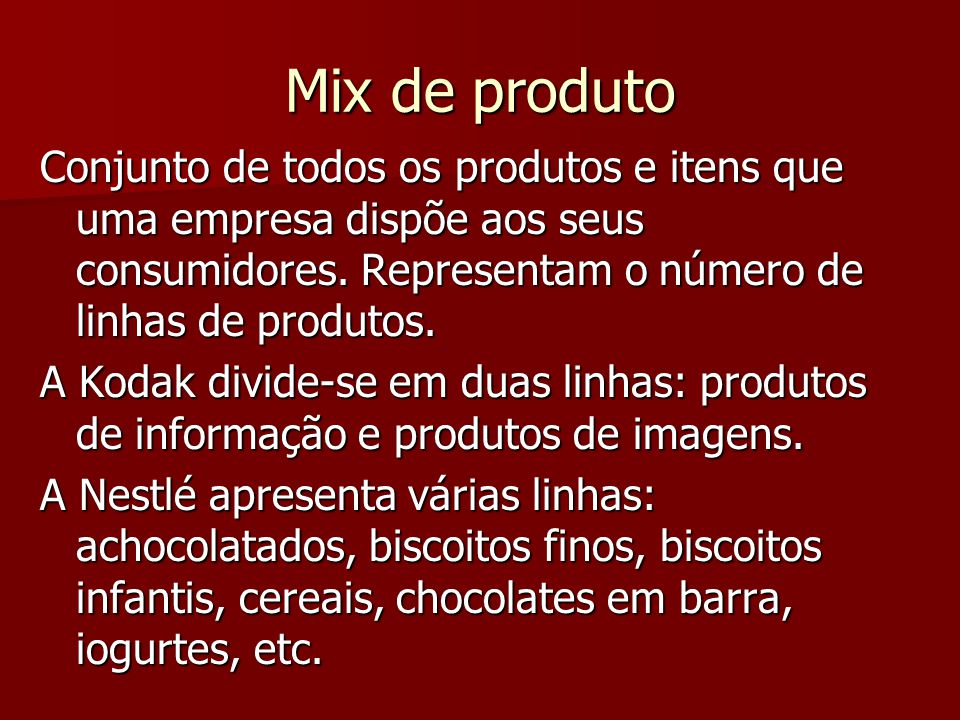 Mix de produto Conjunto de todos os produtos e itens que uma empresa dispõe aos seus consumidores. Representam o número de linhas de produtos.