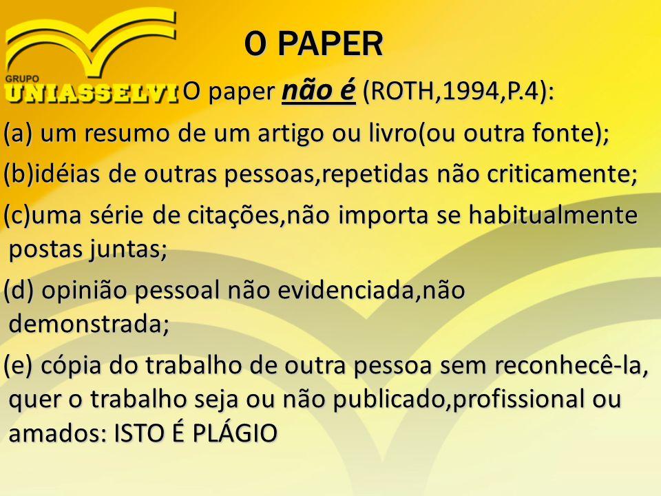 O PAPER O paper não é (ROTH,1994,P.4):