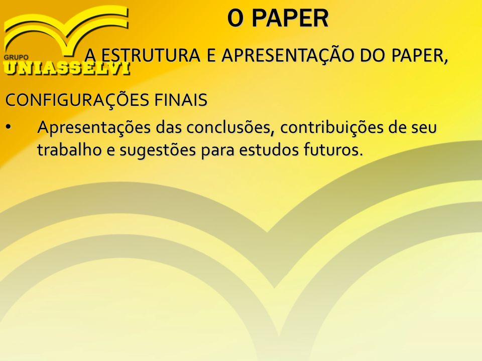 O PAPER A ESTRUTURA E APRESENTAÇÃO DO PAPER, CONFIGURAÇÕES FINAIS