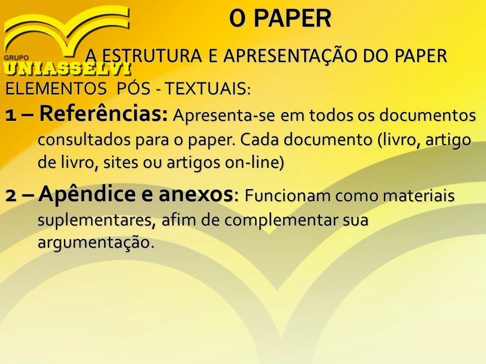 O PAPER A ESTRUTURA E APRESENTAÇÃO DO PAPER. ELEMENTOS PÓS - TEXTUAIS: