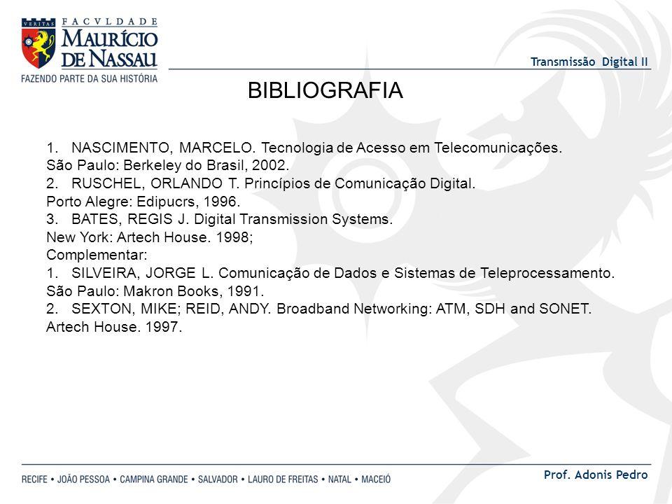 BIBLIOGRAFIA NASCIMENTO, MARCELO. Tecnologia de Acesso em Telecomunicações. São Paulo: Berkeley do Brasil, 2002.