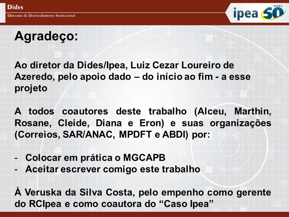 Agradeço: Ao diretor da Dides/Ipea, Luiz Cezar Loureiro de Azeredo, pelo apoio dado – do início ao fim - a esse projeto.
