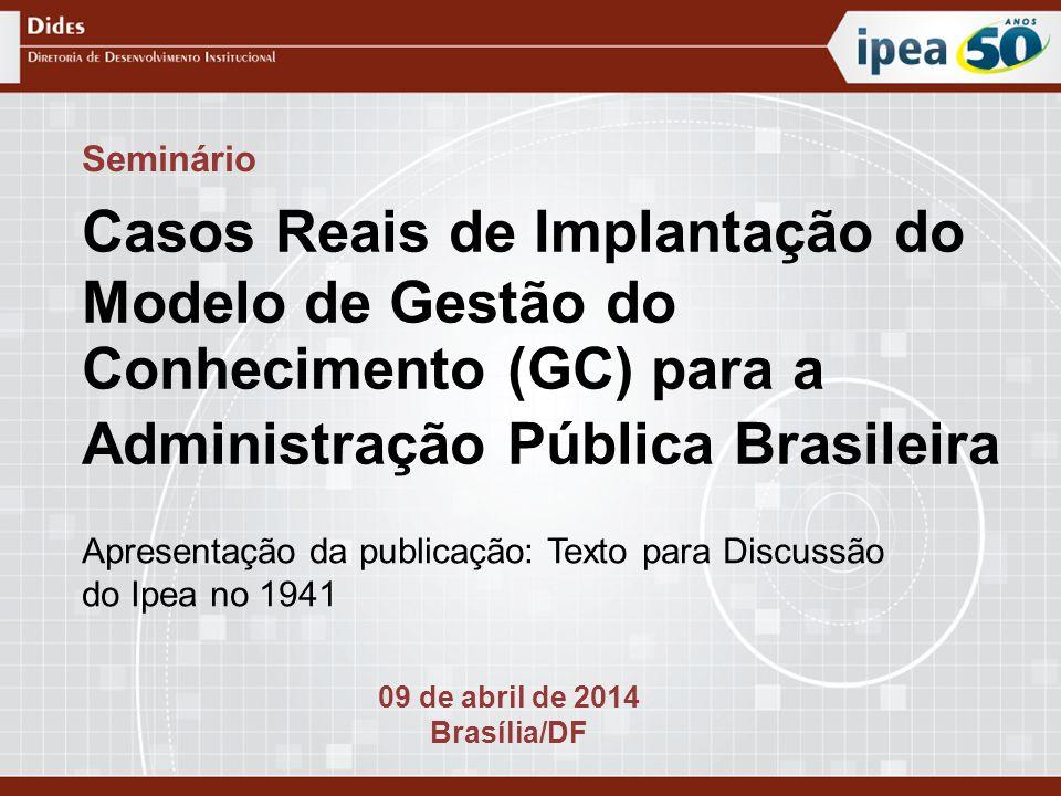Seminário Casos Reais de Implantação do Modelo de Gestão do Conhecimento (GC) para a Administração Pública Brasileira.