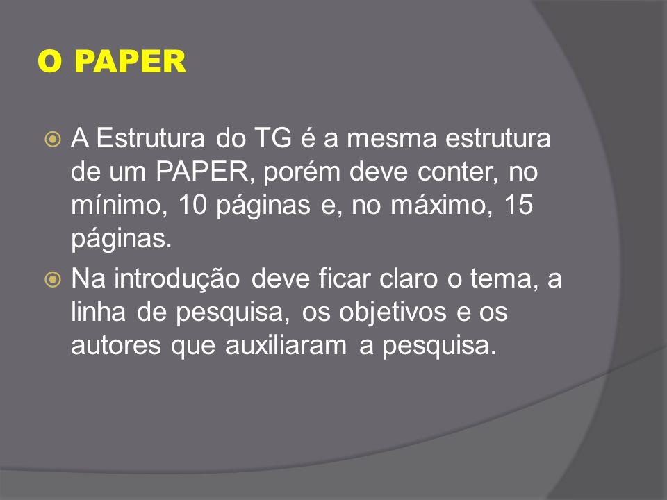 O PAPER A Estrutura do TG é a mesma estrutura de um PAPER, porém deve conter, no mínimo, 10 páginas e, no máximo, 15 páginas.
