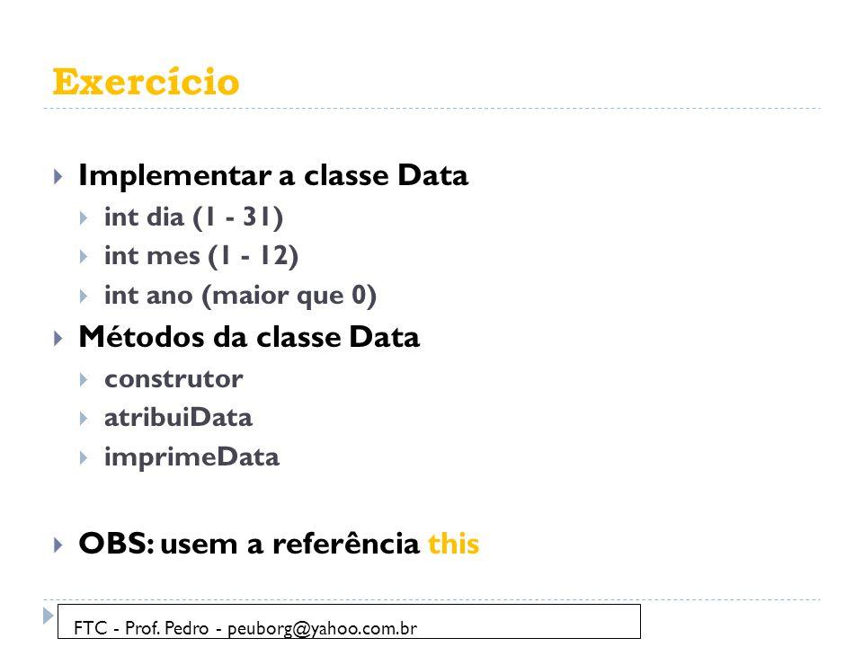 Exercício Implementar a classe Data Métodos da classe Data