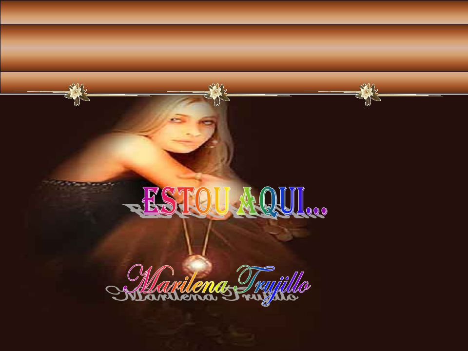 estou aqui... Marilena Trujillo
