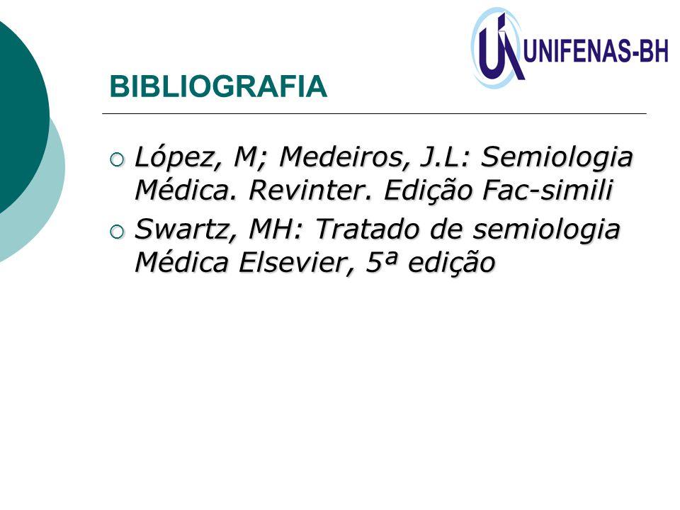 BIBLIOGRAFIA López, M; Medeiros, J.L: Semiologia Médica.