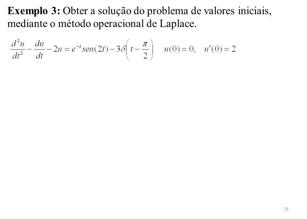 Exemplo 3: Obter a solução do problema de valores iniciais, mediante o método operacional de Laplace.