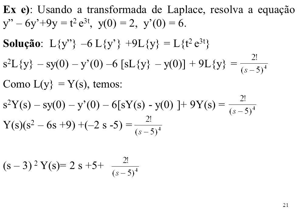 Ex e): Usando a transformada de Laplace, resolva a equação y – 6y'+9y = t2 e3t, y(0) = 2, y'(0) = 6.