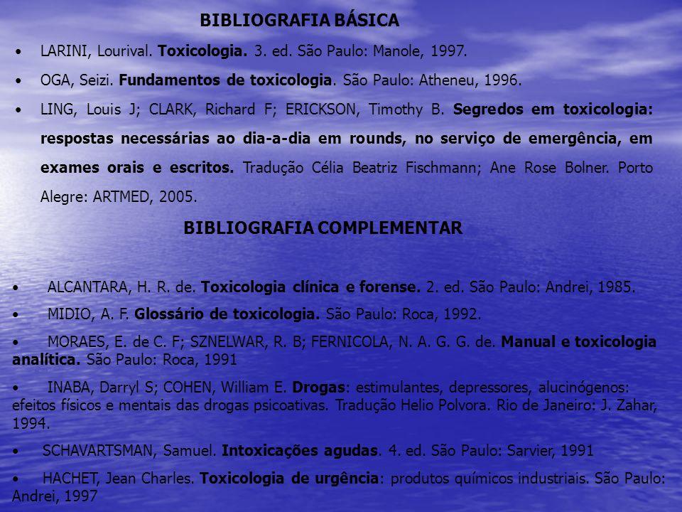 BIBLIOGRAFIA BÁSICA LARINI, Lourival. Toxicologia. 3. ed. São Paulo: Manole, 1997. OGA, Seizi. Fundamentos de toxicologia. São Paulo: Atheneu, 1996.