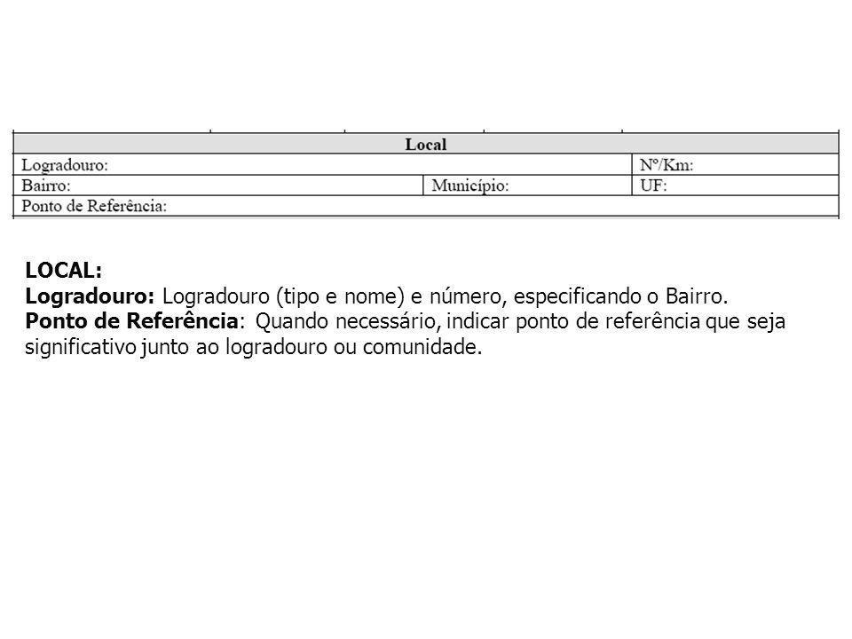 LOCAL: Logradouro: Logradouro (tipo e nome) e número, especificando o Bairro.