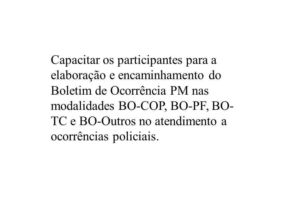 Capacitar os participantes para a elaboração e encaminhamento do Boletim de Ocorrência PM nas modalidades BO-COP, BO-PF, BO-TC e BO-Outros no atendimento a ocorrências policiais.