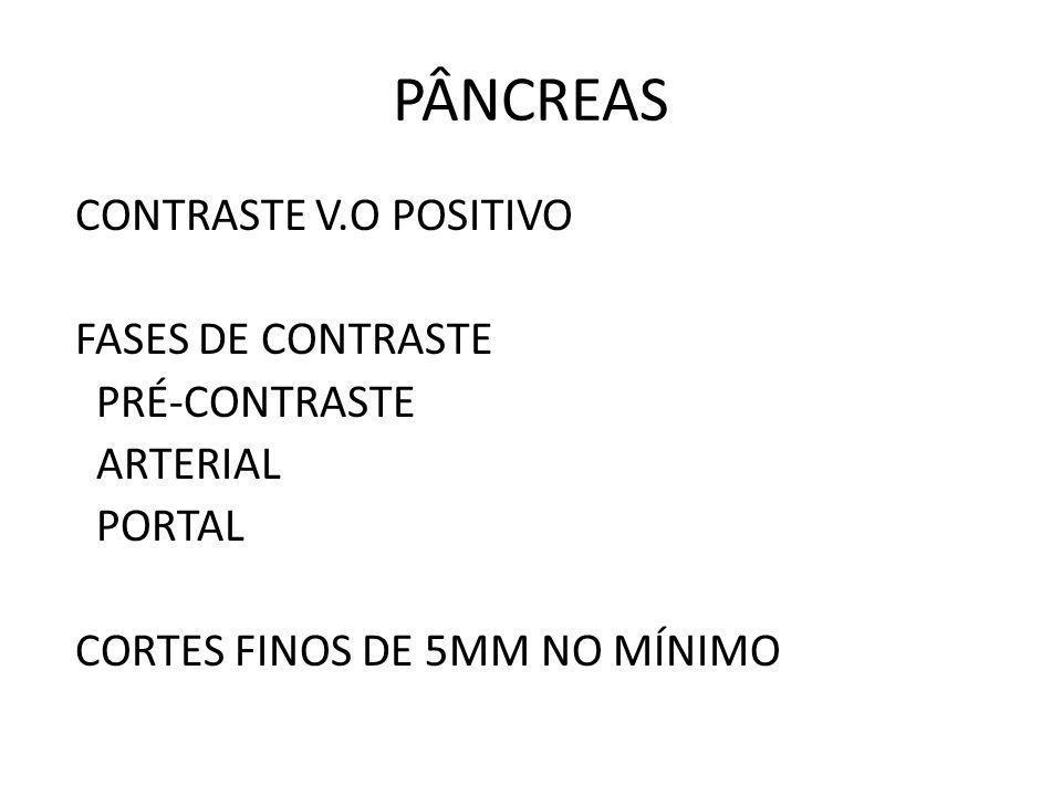 PÂNCREAS CONTRASTE V.O POSITIVO FASES DE CONTRASTE PRÉ-CONTRASTE