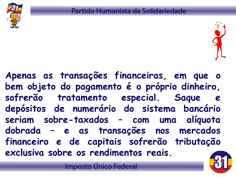 Apenas as transações financeiras, em que o bem objeto do pagamento é o próprio dinheiro, sofrerão tratamento especial.