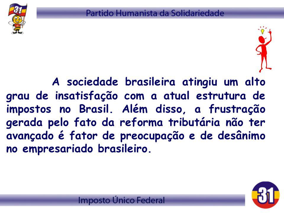 A sociedade brasileira atingiu um alto grau de insatisfação com a atual estrutura de impostos no Brasil.