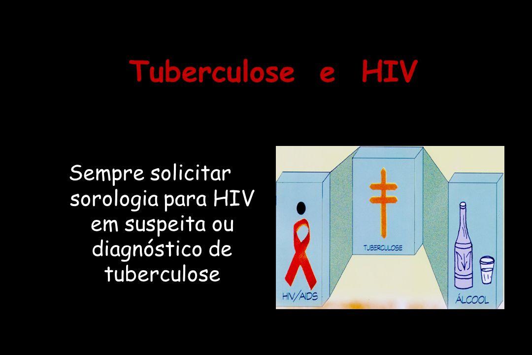 Tuberculose e HIV Sempre solicitar sorologia para HIV em suspeita ou diagnóstico de tuberculose