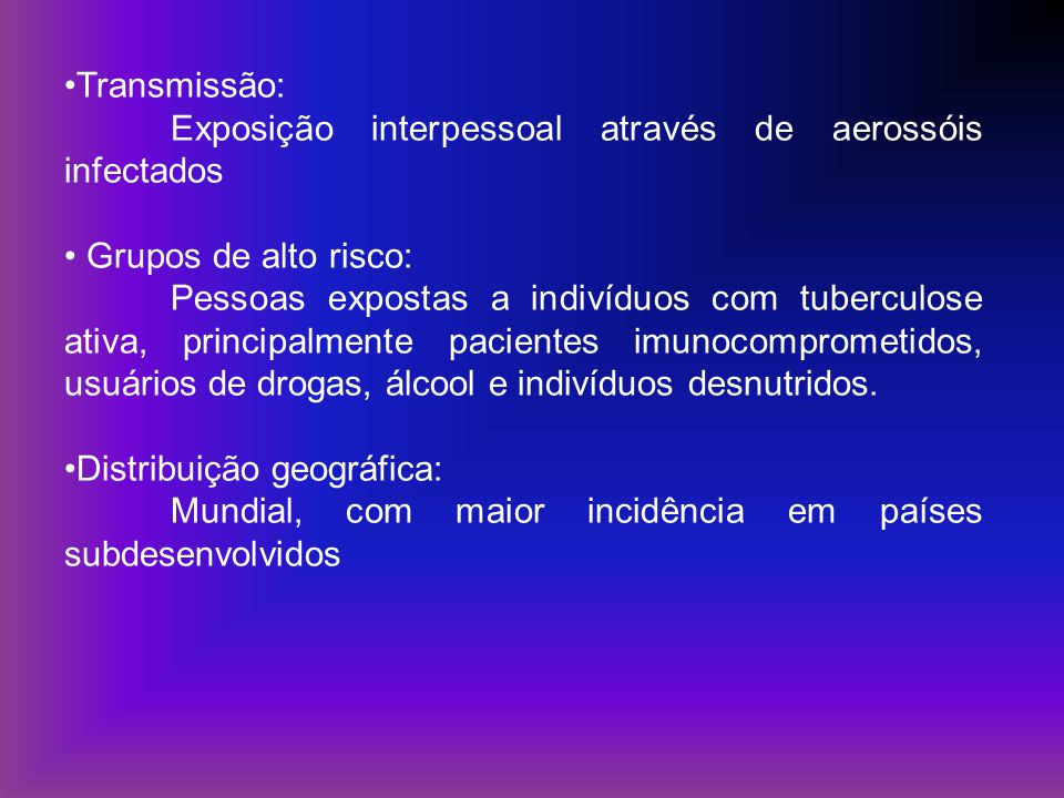 Transmissão: Exposição interpessoal através de aerossóis infectados. Grupos de alto risco: