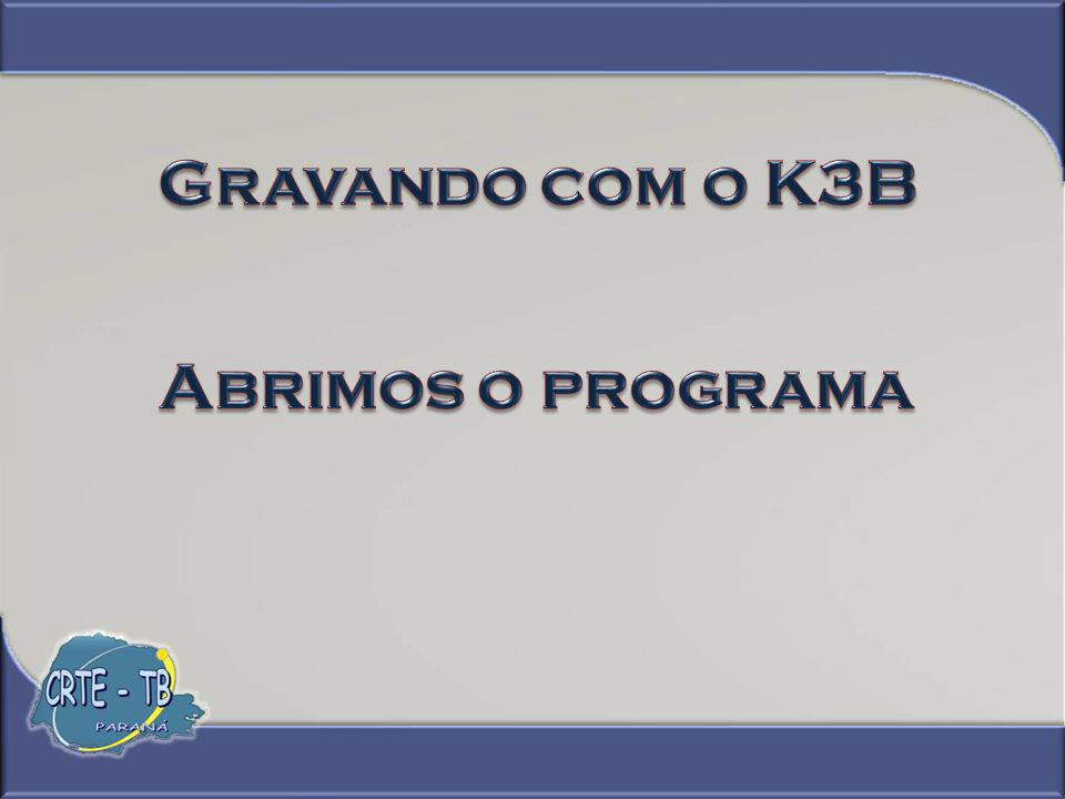 Gravando com o K3B Abrimos o programa