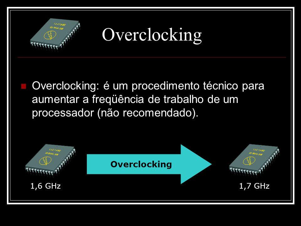 Overclocking Overclocking: é um procedimento técnico para aumentar a freqüência de trabalho de um processador (não recomendado).