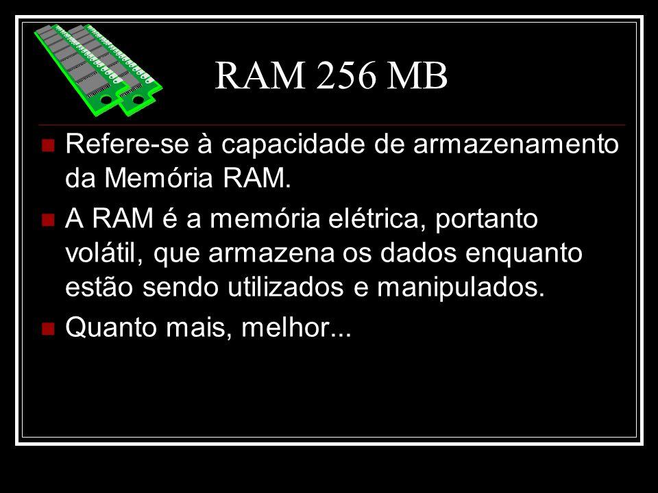 RAM 256 MB Refere-se à capacidade de armazenamento da Memória RAM.