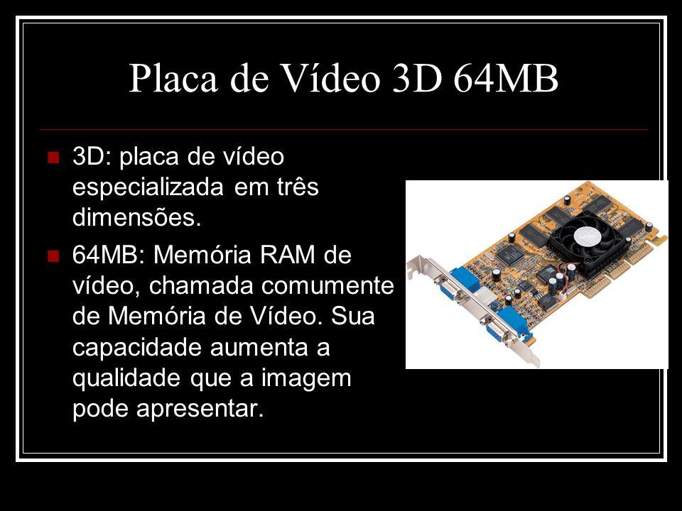 Placa de Vídeo 3D 64MB 3D: placa de vídeo especializada em três dimensões.