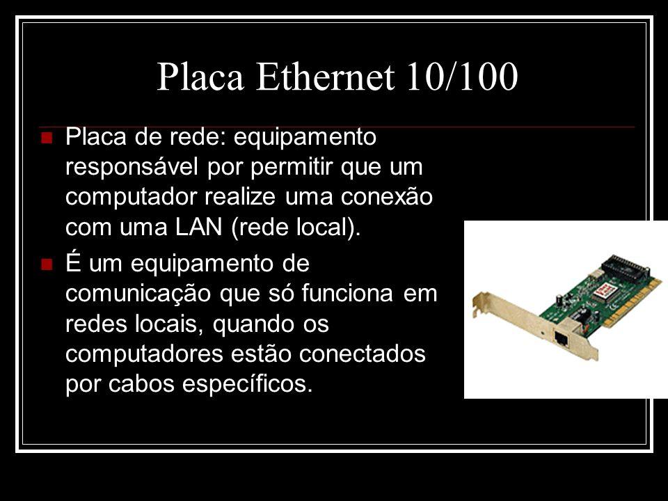 Placa Ethernet 10/100 Placa de rede: equipamento responsável por permitir que um computador realize uma conexão com uma LAN (rede local).