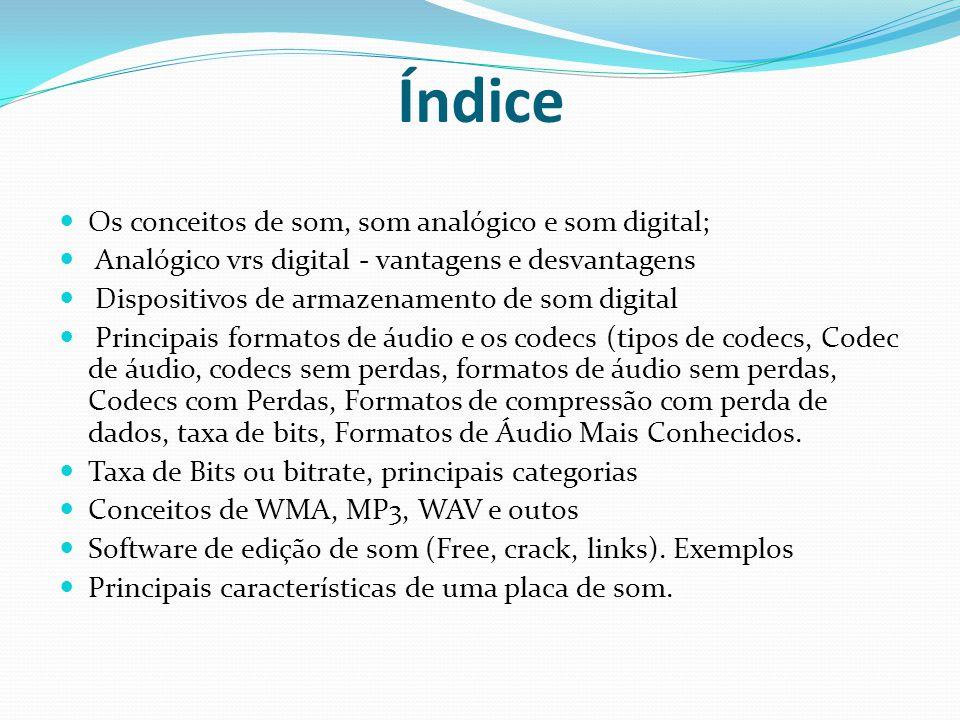 Índice Os conceitos de som, som analógico e som digital;