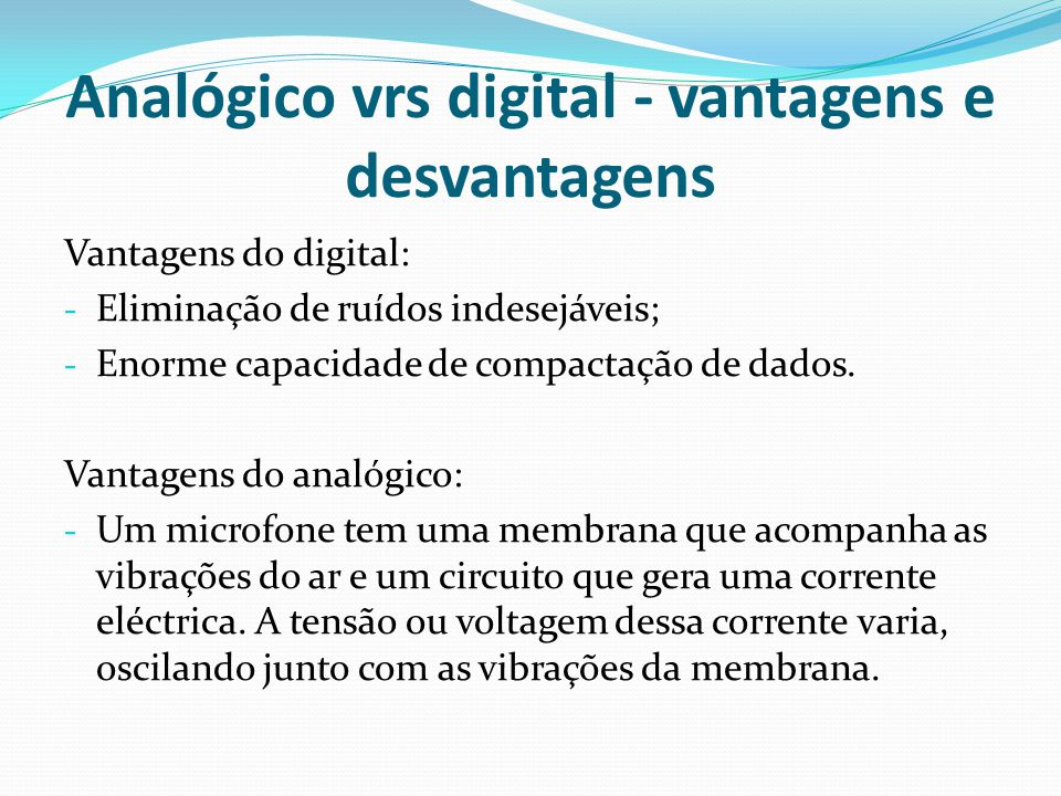 Analógico vrs digital - vantagens e desvantagens