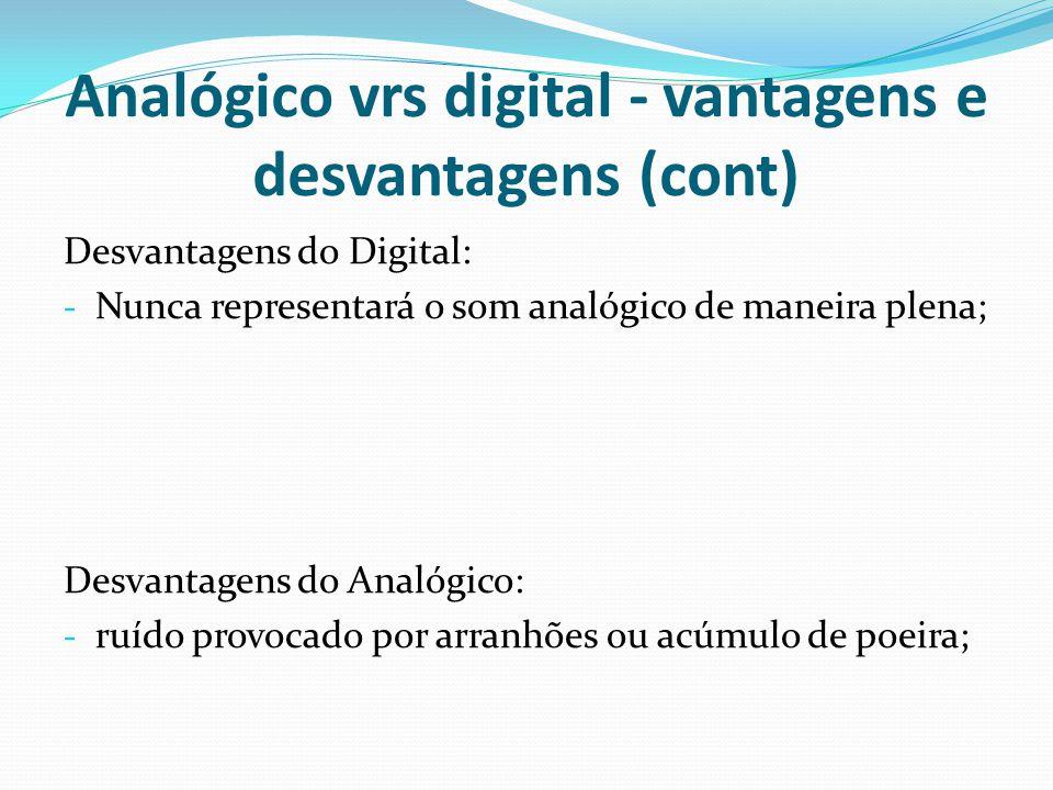 Analógico vrs digital - vantagens e desvantagens (cont)