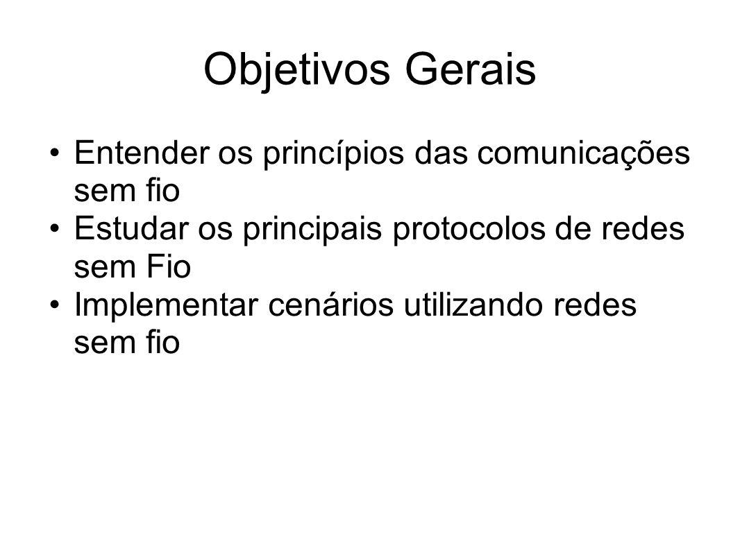 Objetivos Gerais Entender os princípios das comunicações sem fio