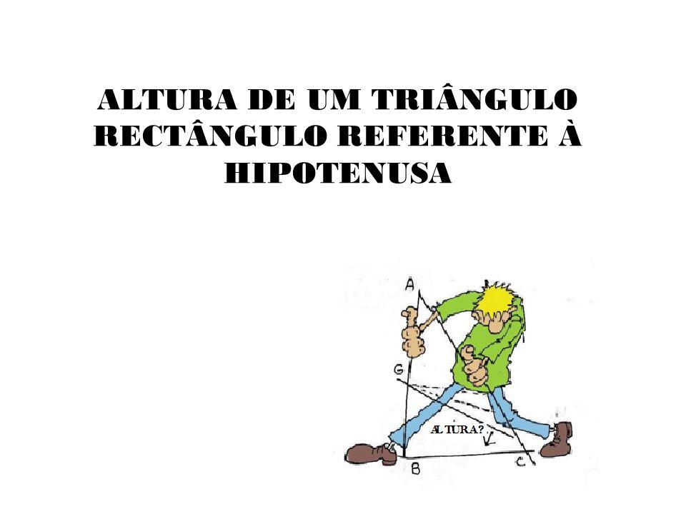 ALTURA DE UM TRIÂNGULO RECTÂNGULO REFERENTE À HIPOTENUSA