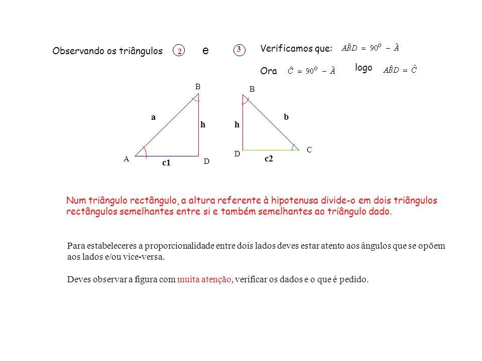 Observando os triângulos e Verificamos que: Ora logo
