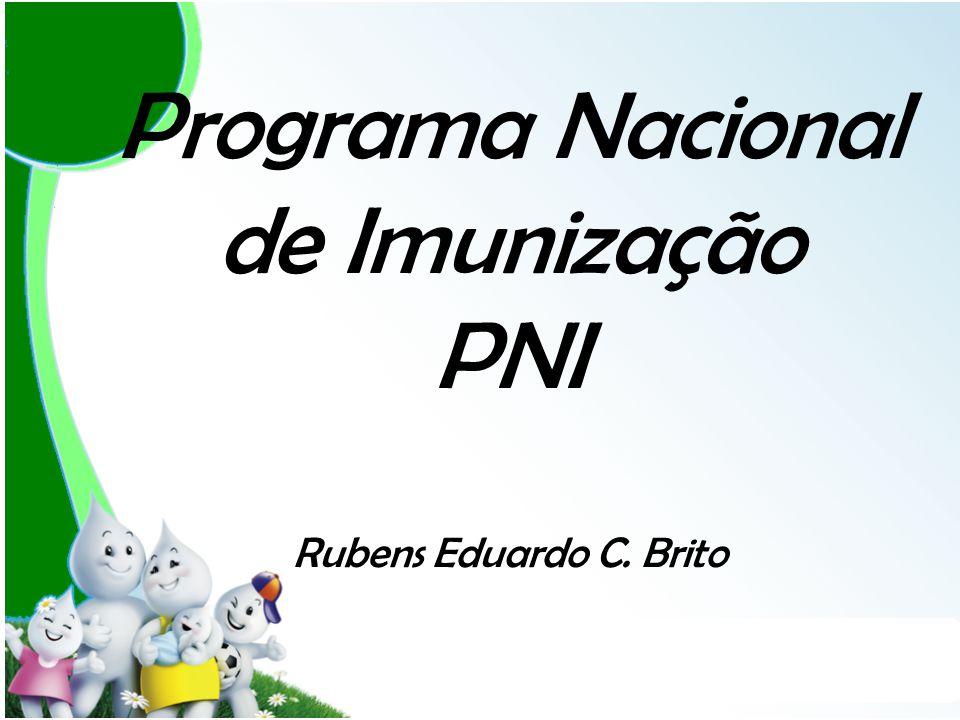 Programa Nacional de Imunização PNI Rubens Eduardo C. Brito