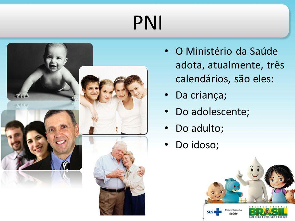 PNI O Ministério da Saúde adota, atualmente, três calendários, são eles: Da criança; Do adolescente;