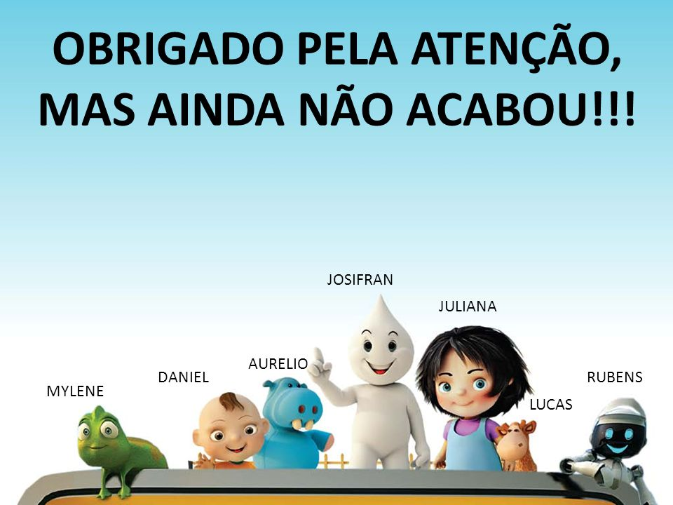 OBRIGADO PELA ATENÇÃO, MAS AINDA NÃO ACABOU!!!